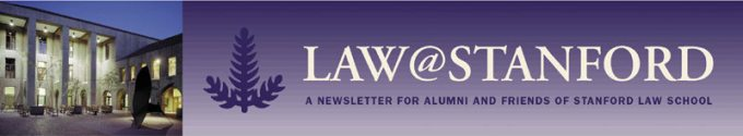 Law@Stanford: A Newsletter for Alumni and Friends of Stanford Law School